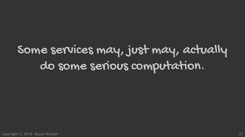 Copyright © 2016 Russel Winder 27 Some services...