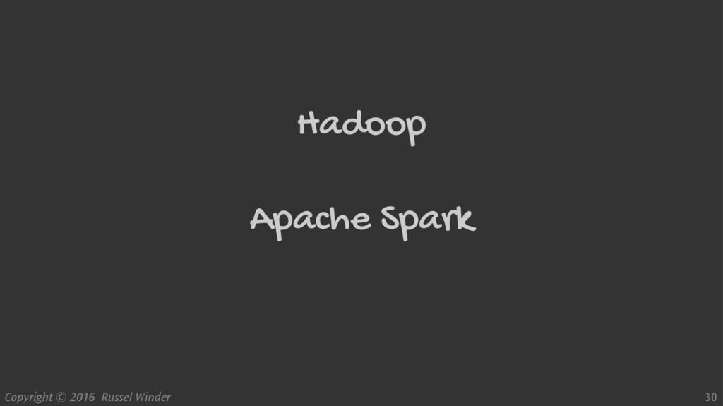 Copyright © 2016 Russel Winder 30 Hadoop Apache...