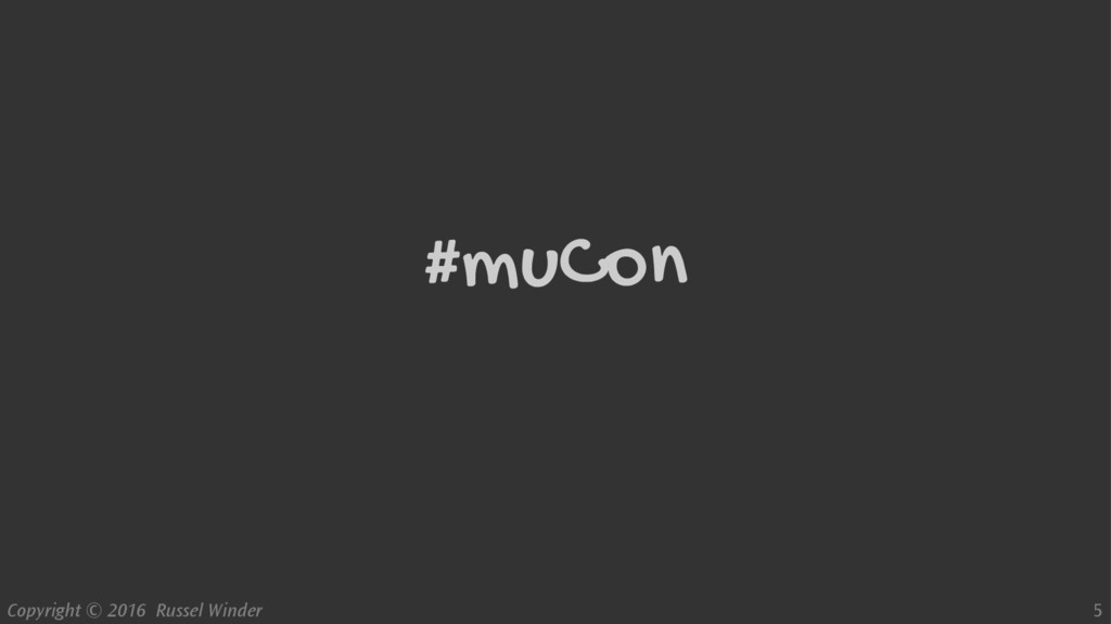 Copyright © 2016 Russel Winder 5 #muCon
