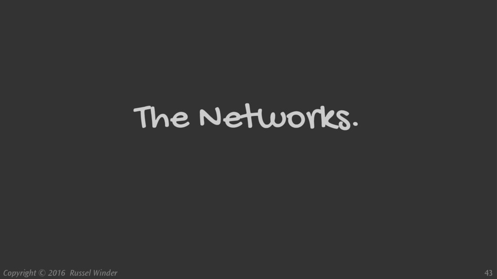 Copyright © 2016 Russel Winder 43 The Networks.