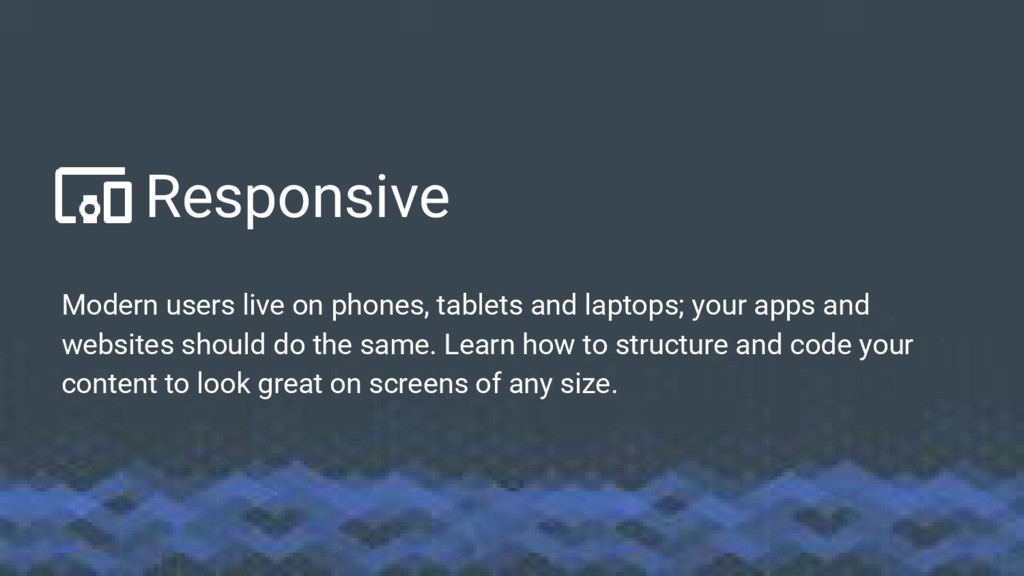 Responsive Modern users live on phones, tablets...