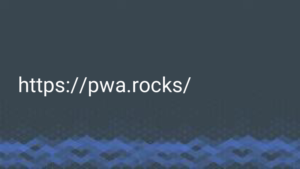 https://pwa.rocks/