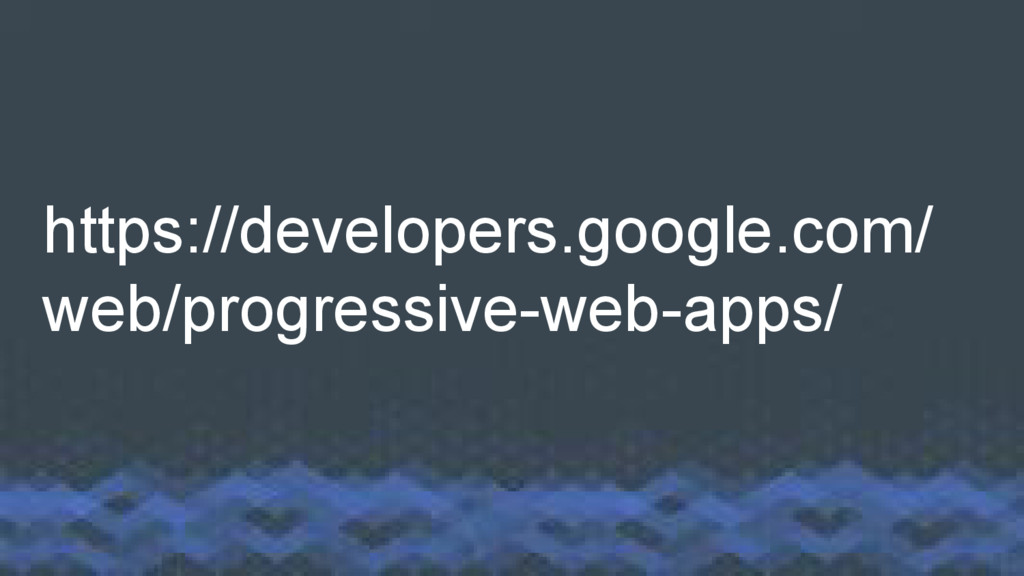 https://developers.google.com/ web/progressive-...