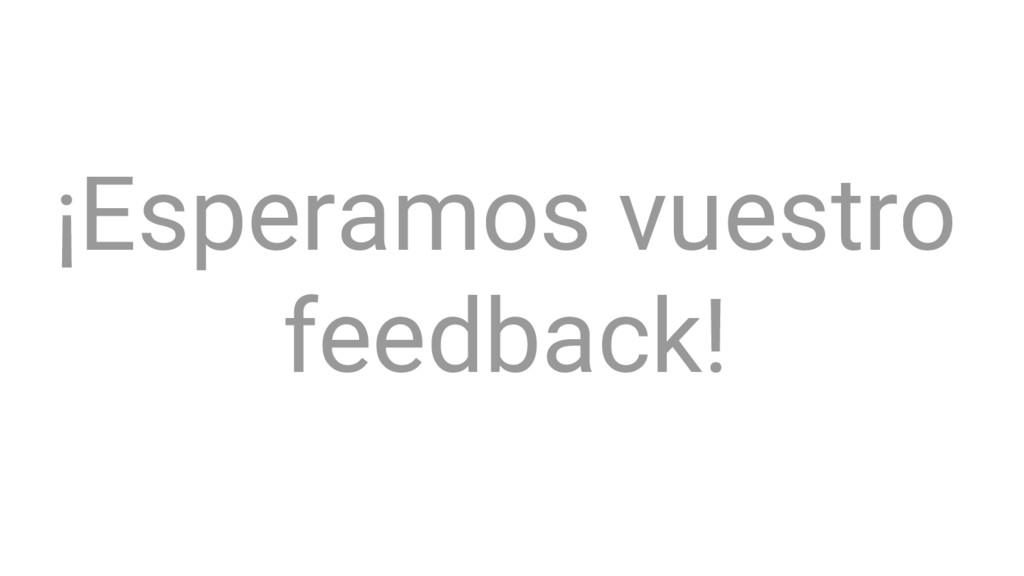 ¡Esperamos vuestro feedback!