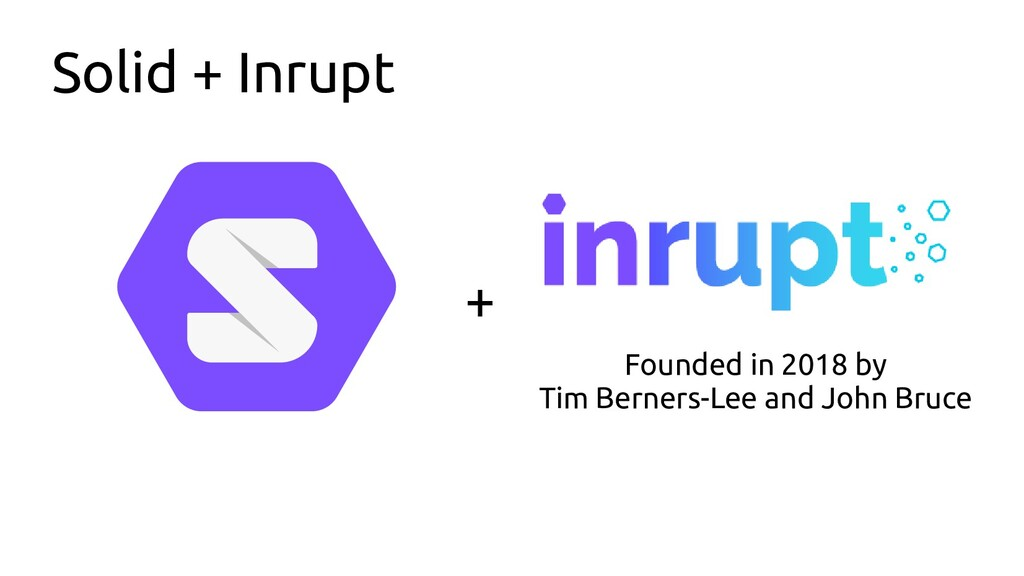 Solid + Inrupt + Founded in 2018 by Tim Berners...