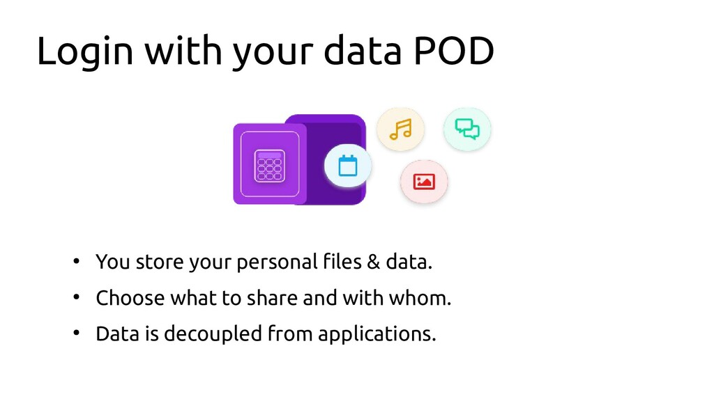 Login with your data POD ● You store your perso...