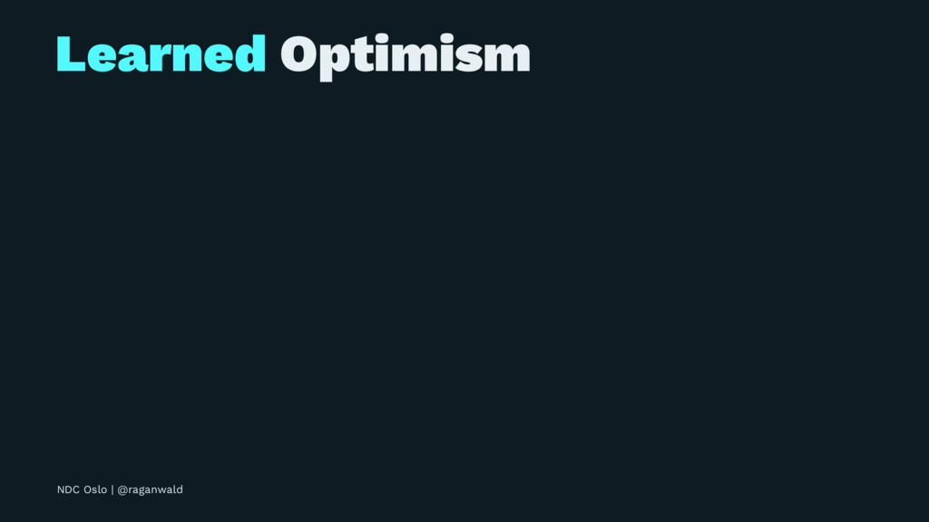Learned Optimism NDC Oslo | @raganwald