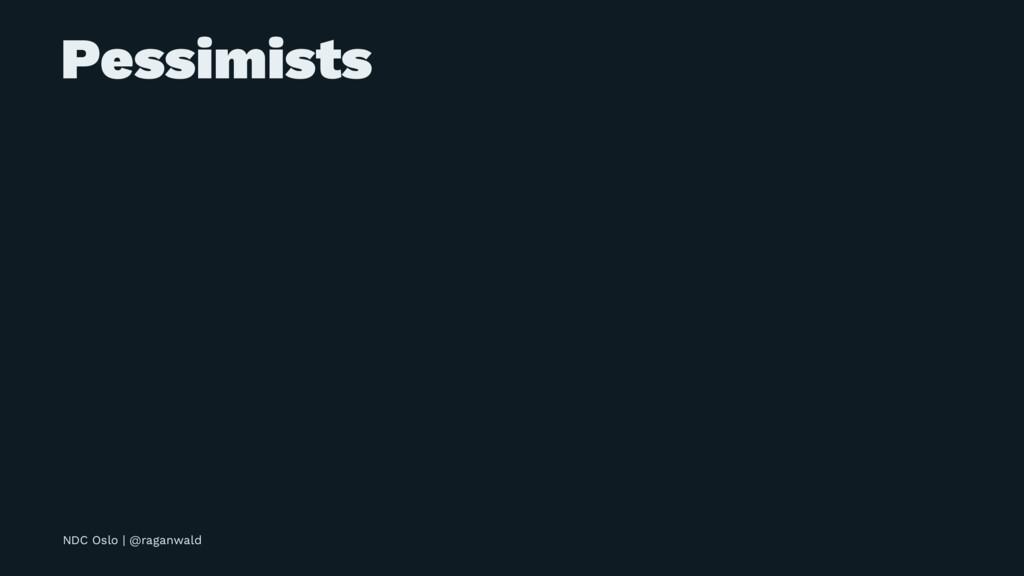 Pessimists NDC Oslo | @raganwald