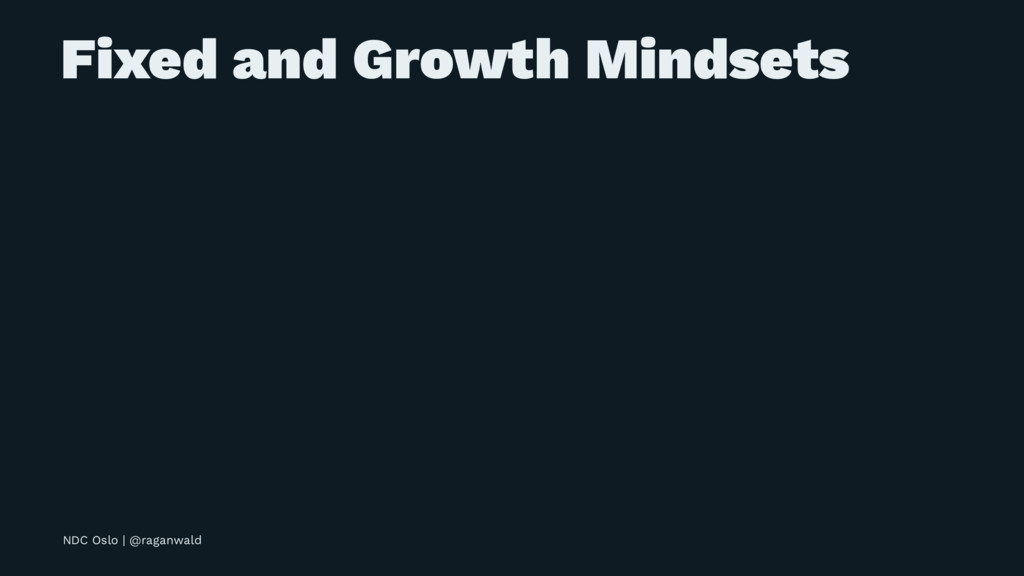 Fixed and Growth Mindsets NDC Oslo | @raganwald