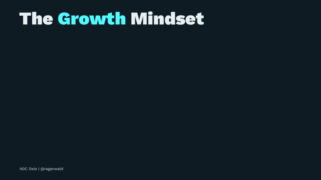 The Growth Mindset NDC Oslo | @raganwald