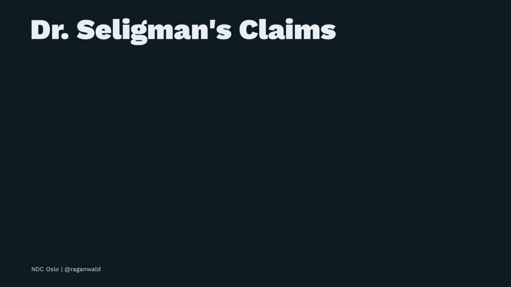 Dr. Seligman's Claims NDC Oslo | @raganwald