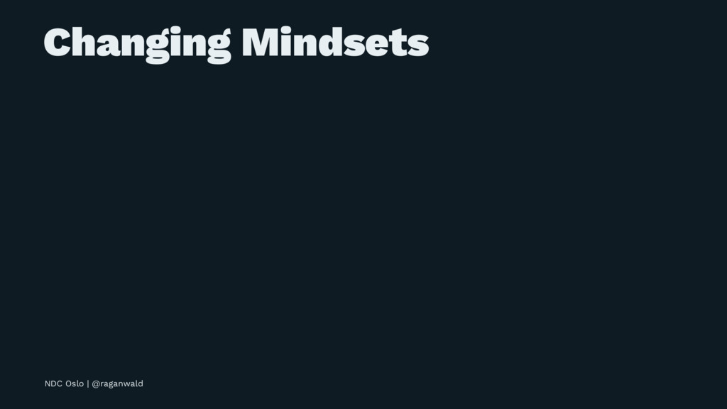 Changing Mindsets NDC Oslo | @raganwald