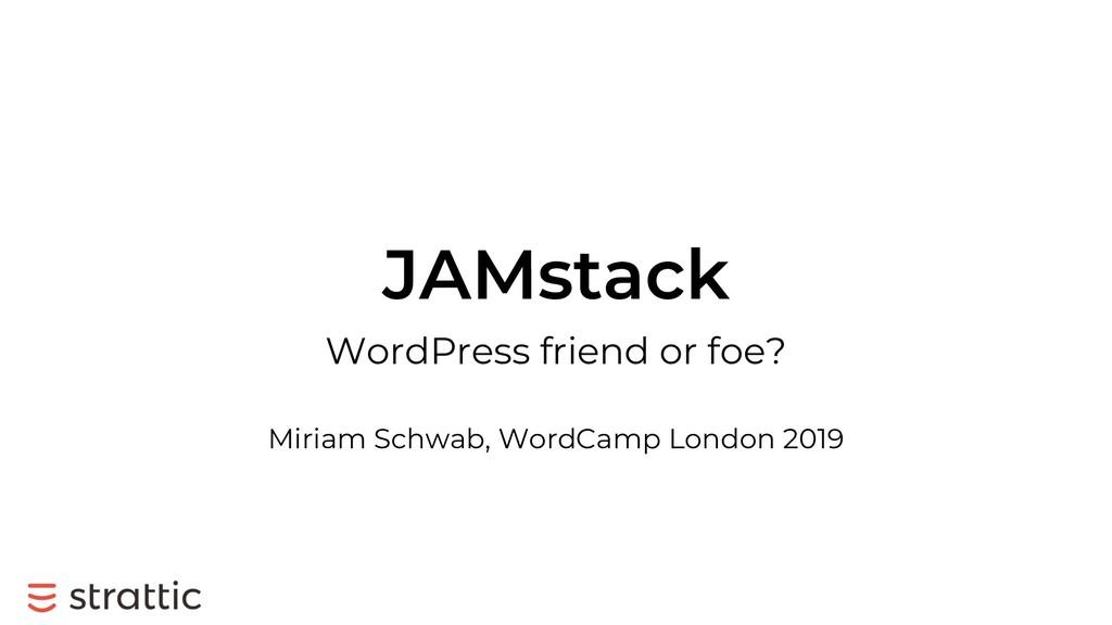 JAMstack WordPress friend or foe? Miriam Schwab...