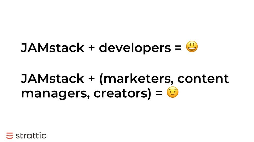 JAMstack + developers = ! JAMstack + (marketers...