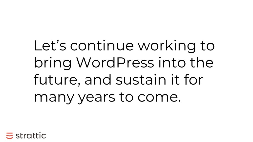 Let's continue working to bring WordPress into ...