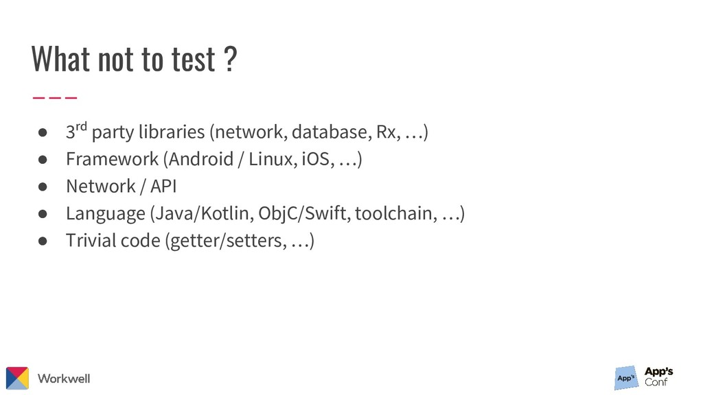 What not to test ? ● 3ʳᵈ party libraries (netwo...