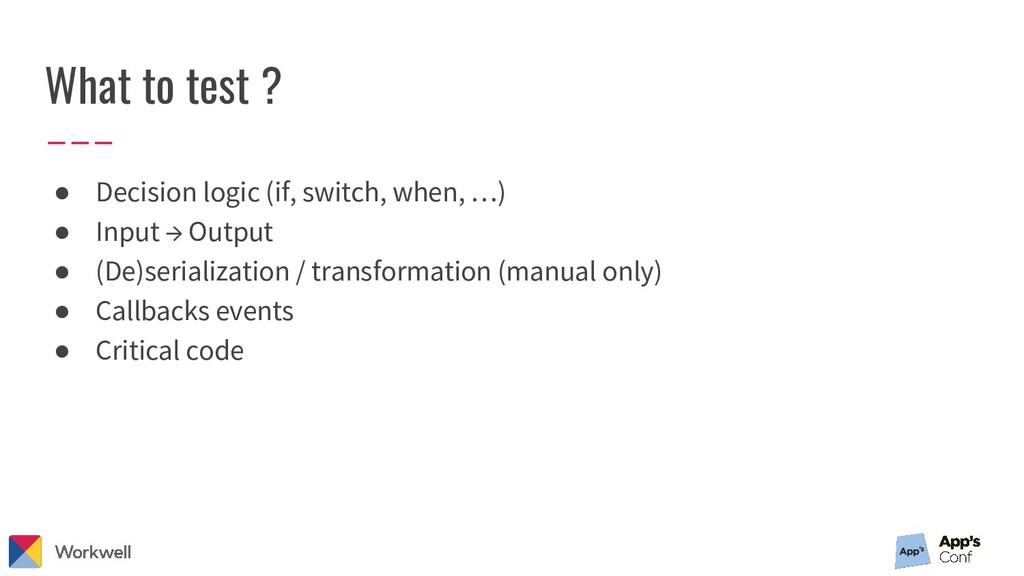 What to test ? ● Decision logic (if, switch, wh...