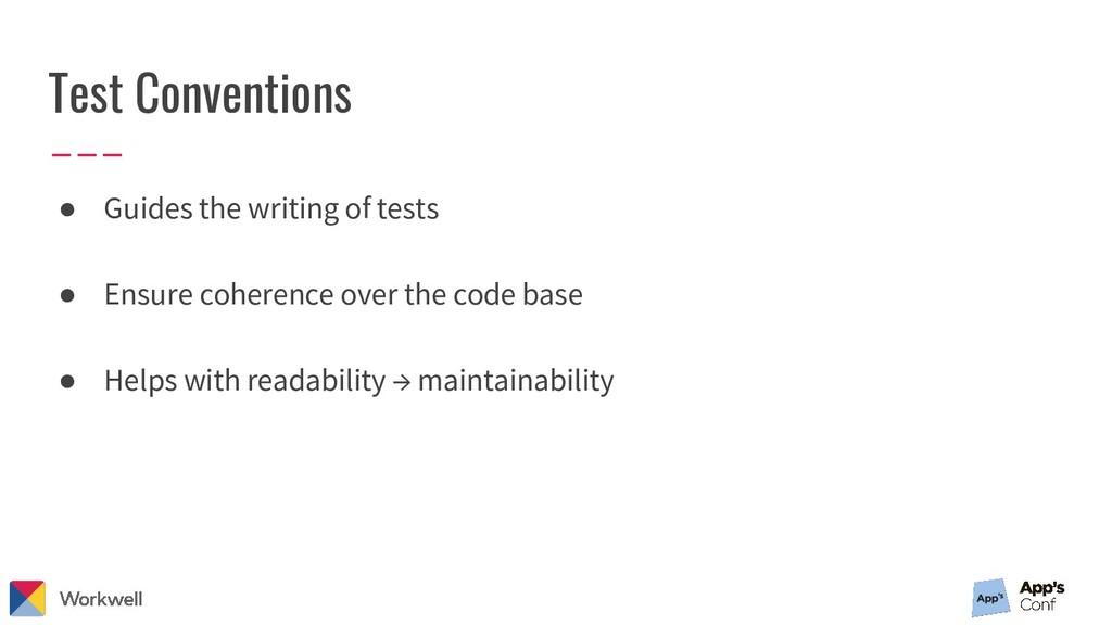 Test Conventions ● Guides the writing of tests ...