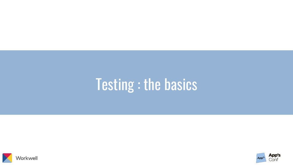 Testing : the basics