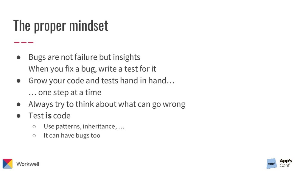 The proper mindset ● Bugs are not failure but i...