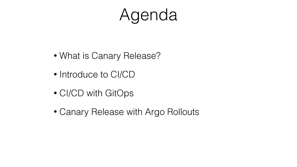 Agenda • What is Canary Release? • Introduce to...