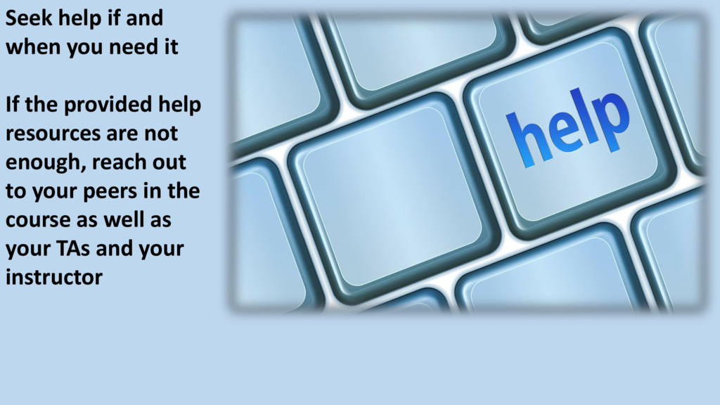 Seek help if and when you need it If the provid...