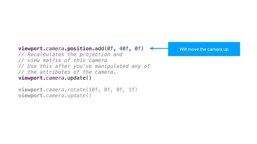 viewport.camera.position.add(0f, 40f, 0f) // Re...