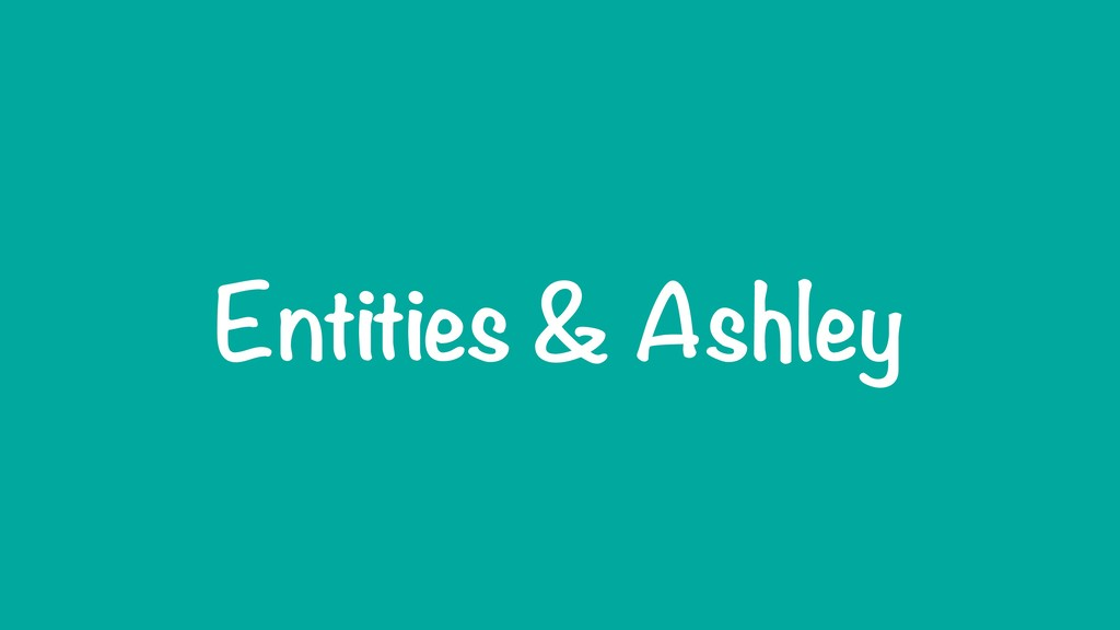 Entities & Ashley