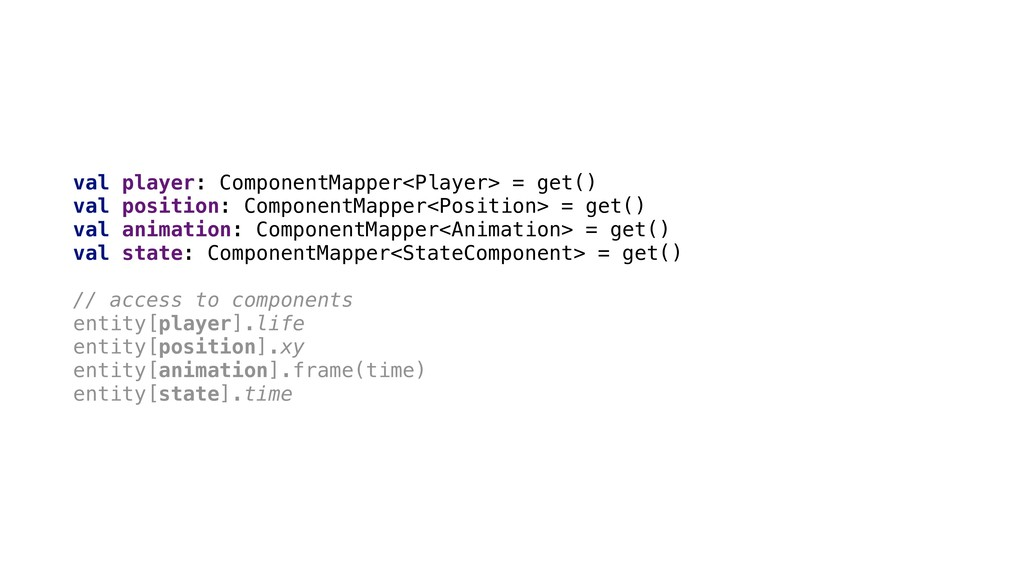 val player: ComponentMapper<Player> = get() val...