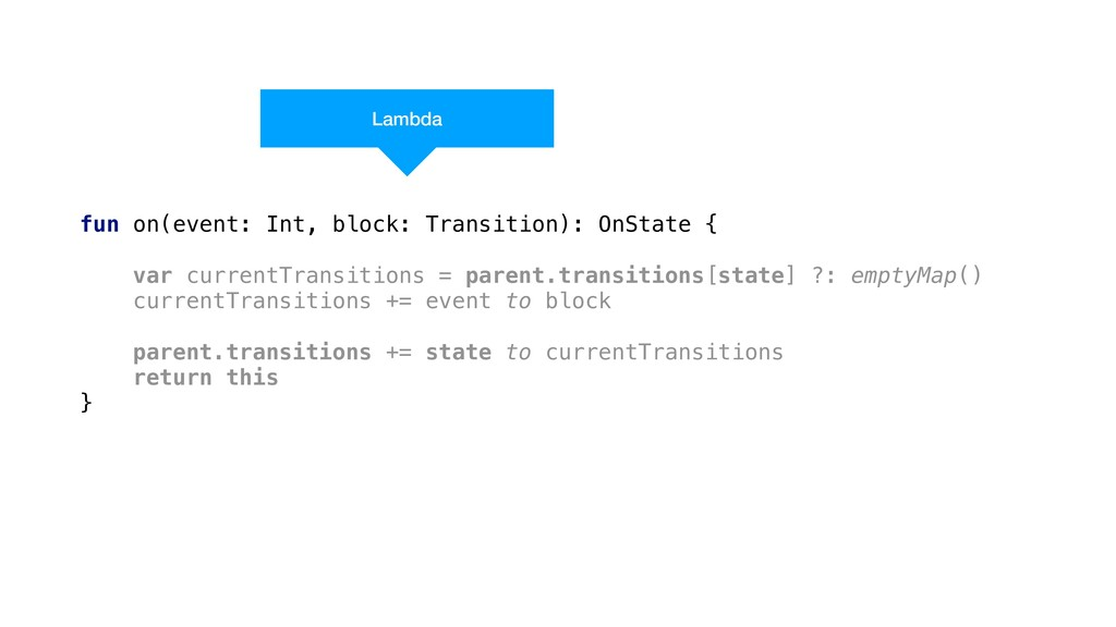 fun on(event: Int, block: Transition): OnState ...