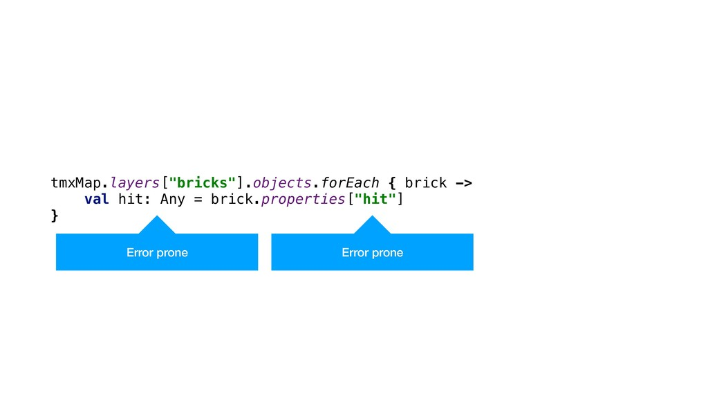"tmxMap.layers[""bricks""].objects.forEach { brick..."