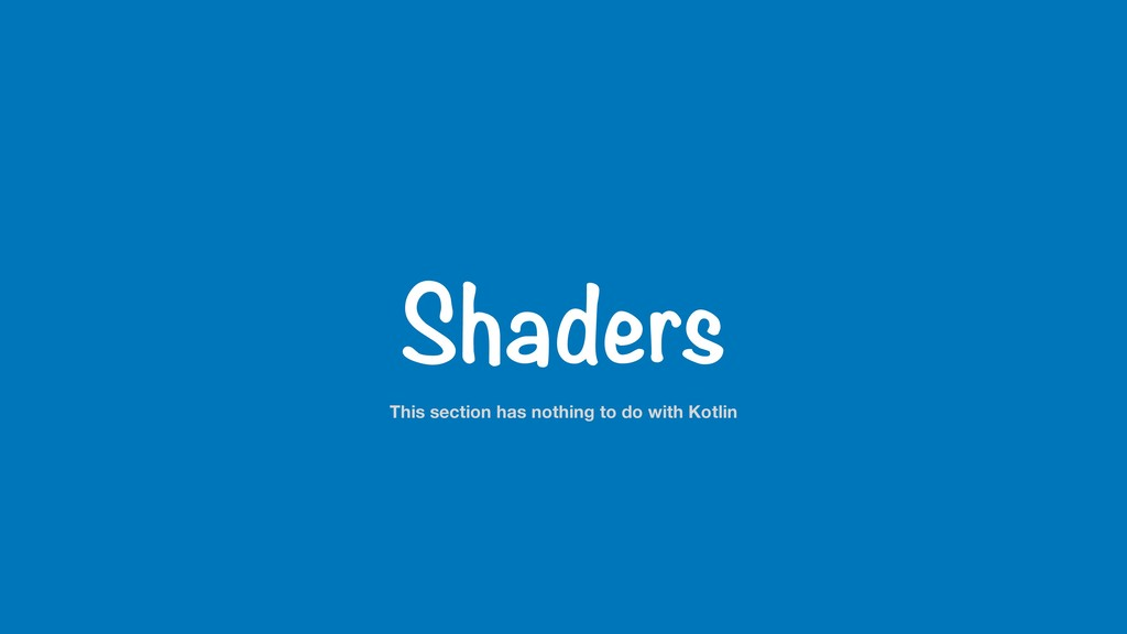 Shaders This section has nothing to do with Kot...
