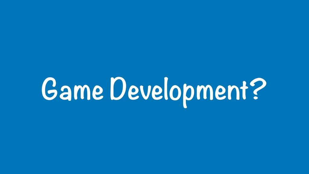 Game Development?