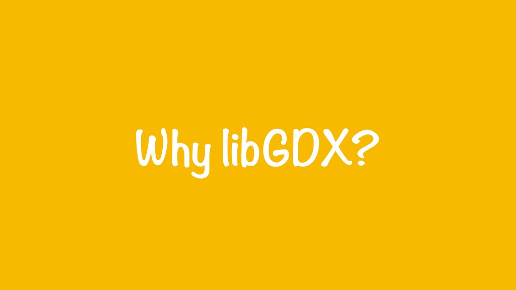 Why libGDX?
