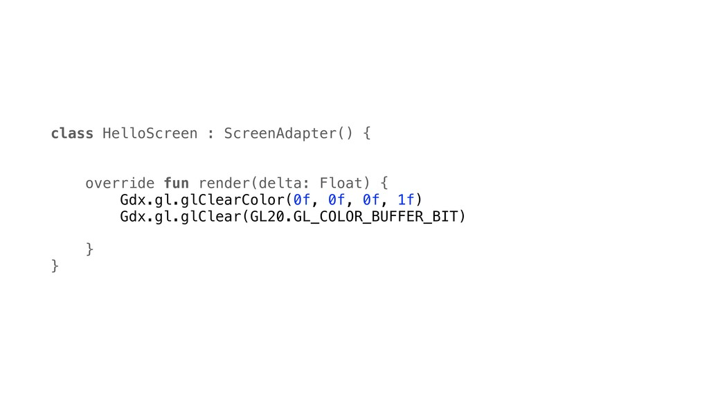 class HelloScreen : ScreenAdapter() { override ...