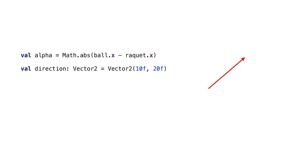 val alpha = Math.abs(ball.x - raquet.x) val dir...