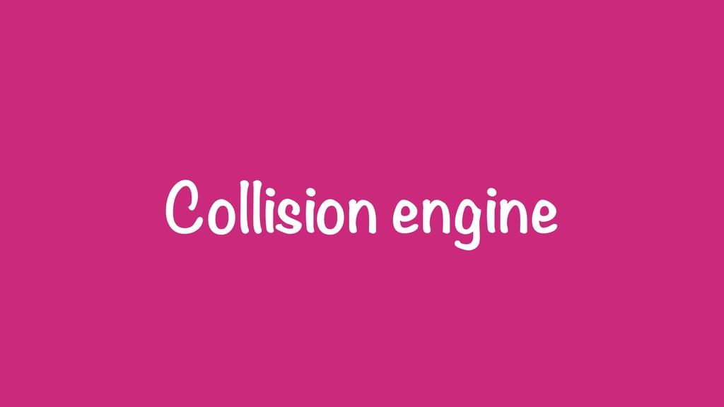Collision engine