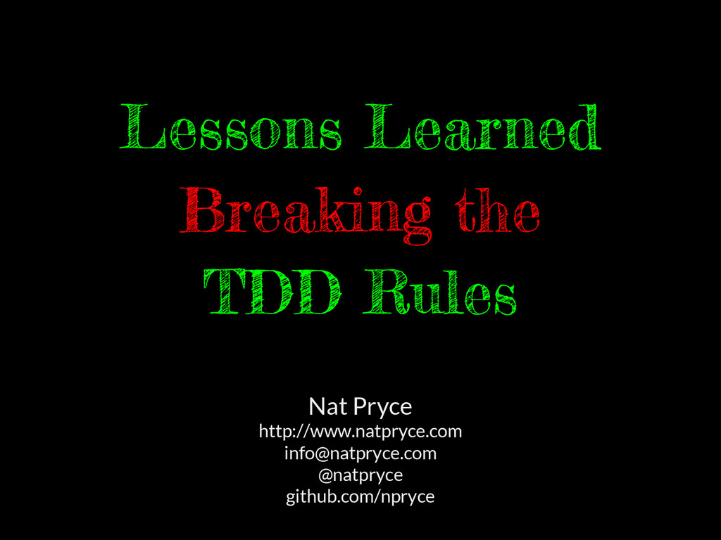 Lessons Learned Breaking the TDD Rules Nat Pryc...