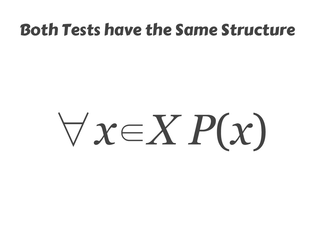 Both Tests have the Same Structure ∀x∈X P(x)