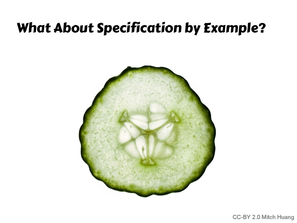 What About Specification by Example? CC-BY 2.0 ...