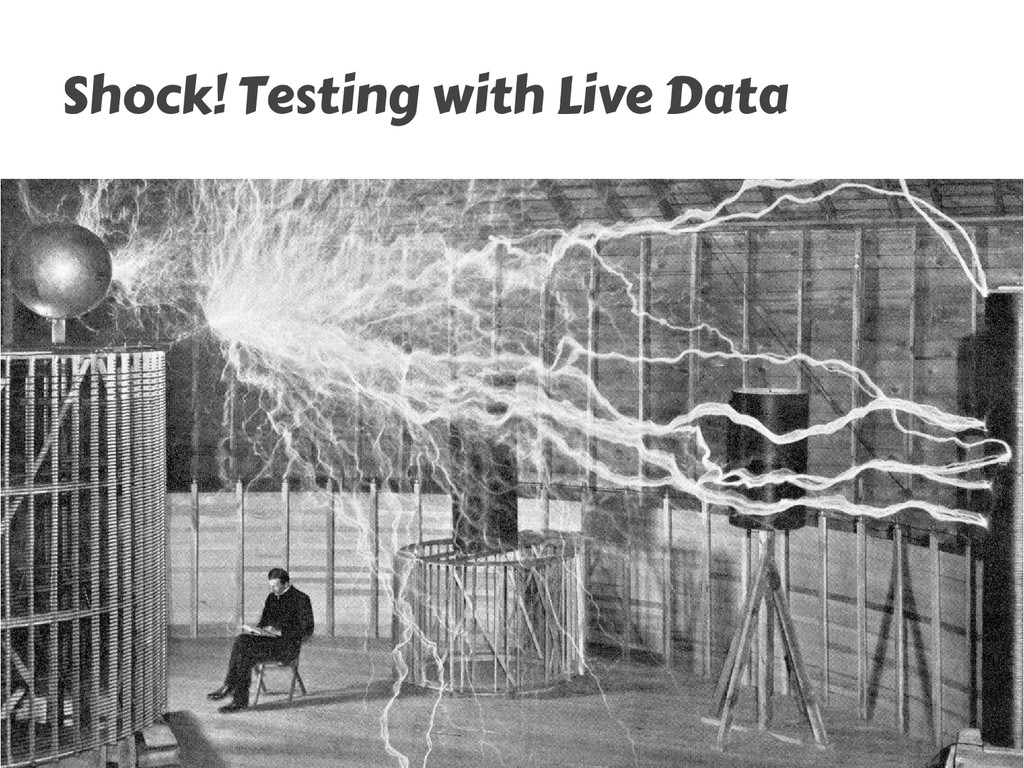 Shock! Testing with Live Data