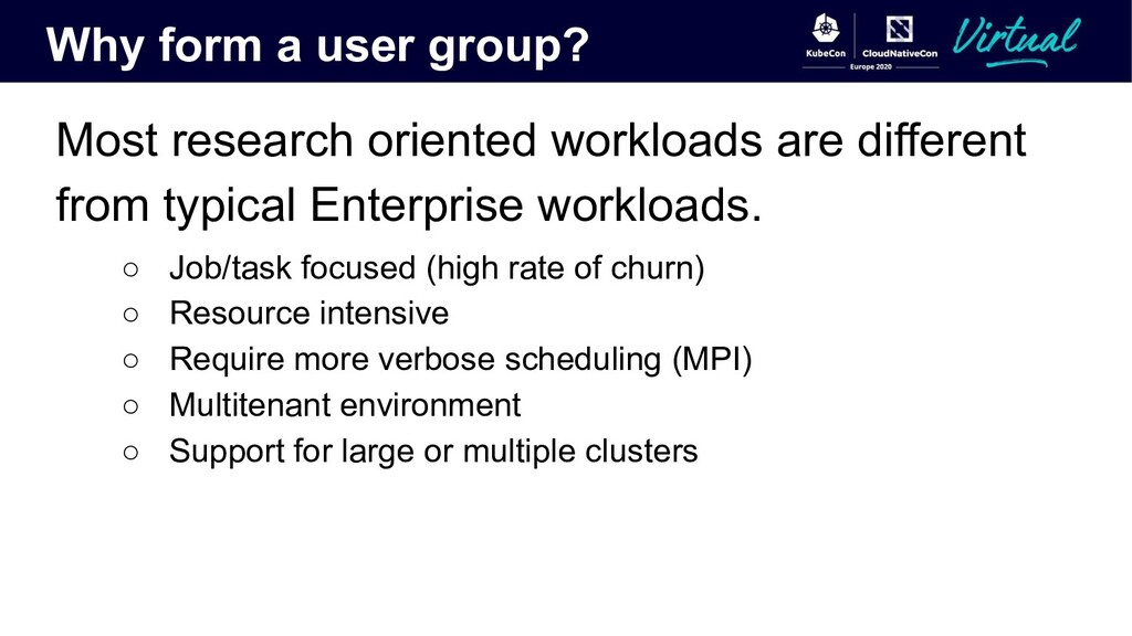 Why form a user group? Most research oriented w...
