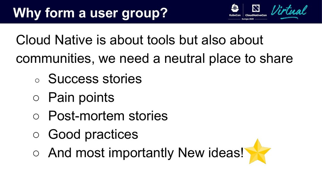 Why form a user group? Cloud Native is about to...