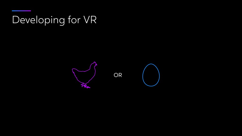 Developing for VR OR