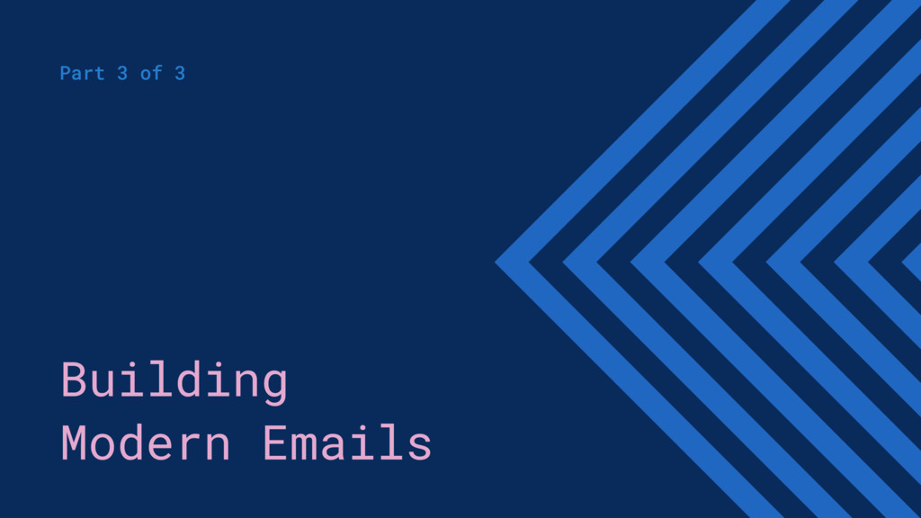 Building Modern Emails Part 3 of 3