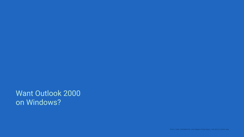 Want Outlook 2000 on Windows? Done. http://www....