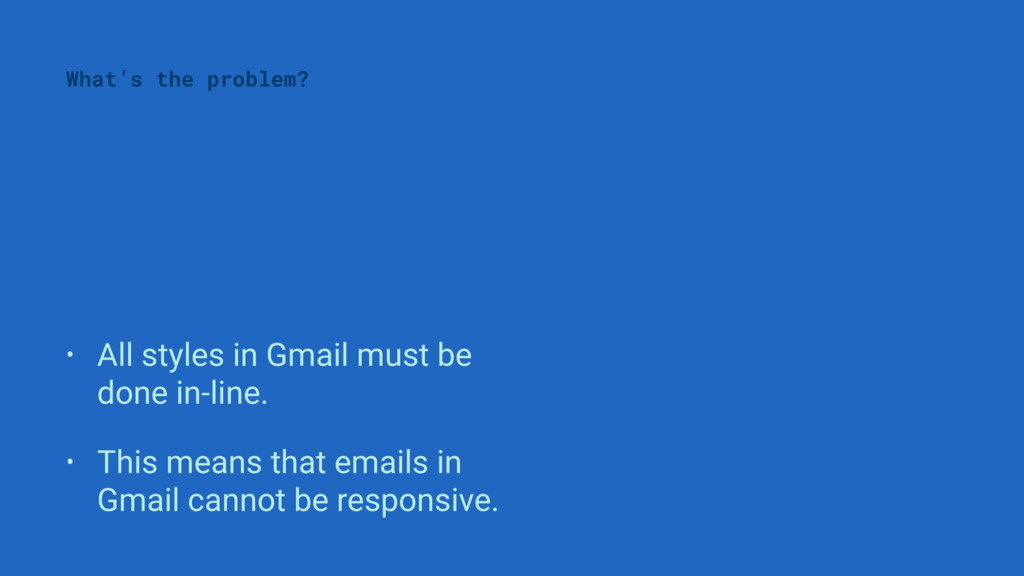 • All styles in Gmail must be done in-line. • T...