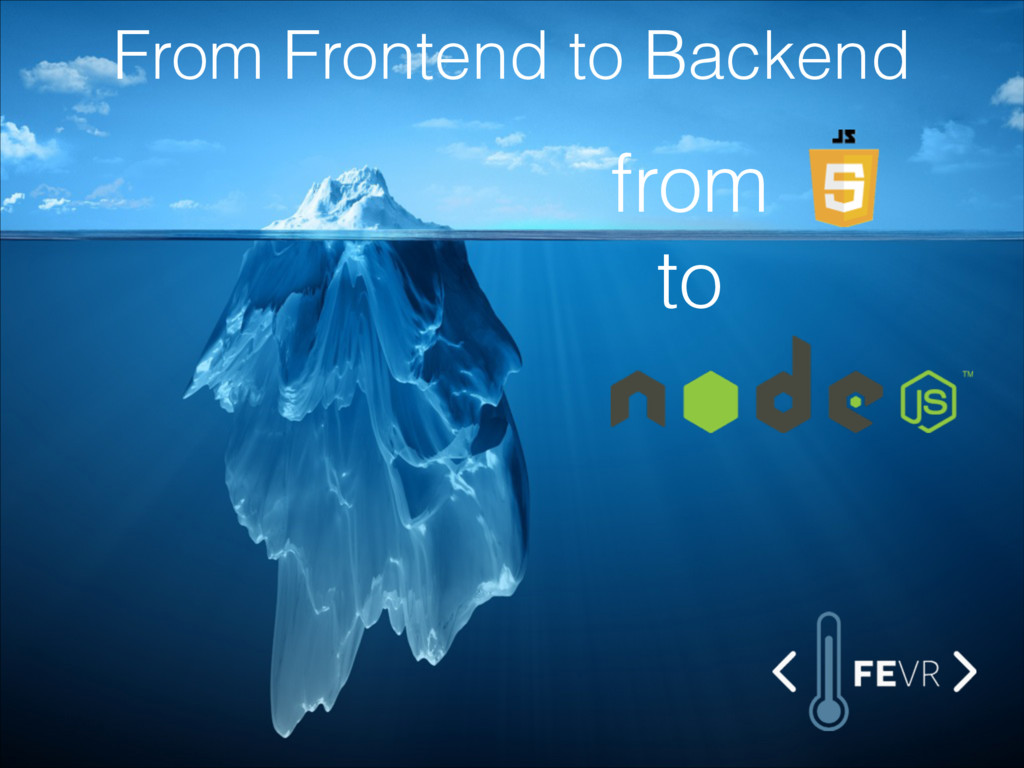 from to From Frontend to Backend