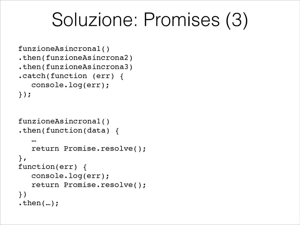 funzioneAsincrona1()! .then(funzioneAsincrona2)...