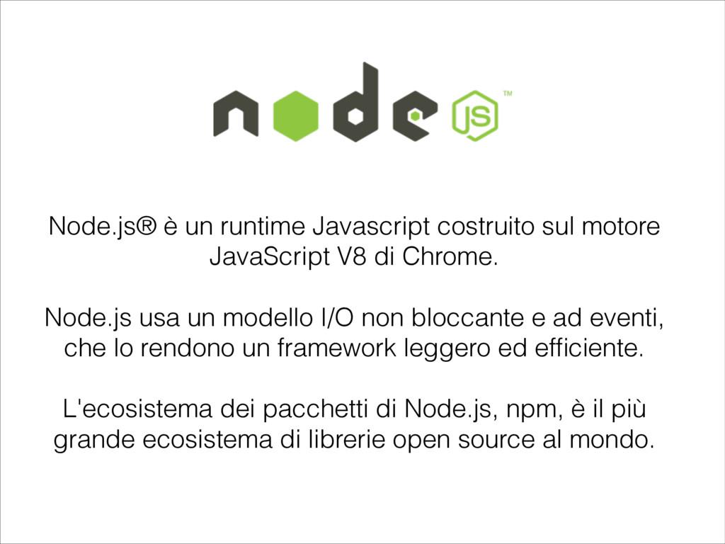 Node.js® è un runtime Javascript costruito sul ...